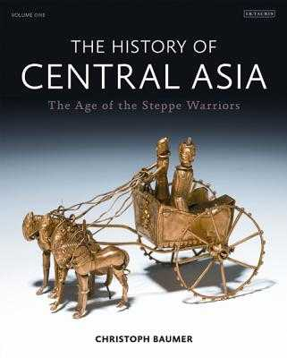 The History of Central Asia: The Age of the Steppe Warriors (Volume 1) - Baumer, Christoph