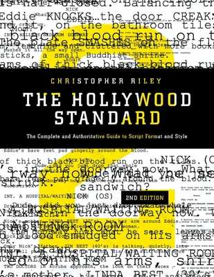 The Hollywood Standard: The Complete and Authoritative Guide to Script Format and Style - Riley, Christopher