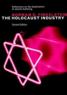 The Holocaust Industry: Reflections on the Exploitation of Jewish Suffering - Finkelstein, Norman G