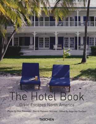 The Hotel Book: Great Escapes North America - Taschen (Editor), and Freeman, Don (Photographer), and McLane, Diasann (Text by)