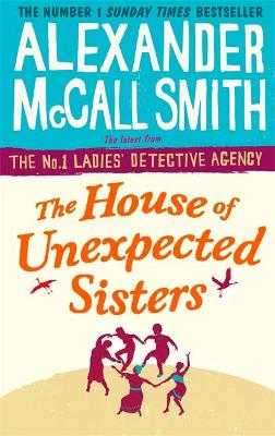 The House of Unexpected Sisters - McCall Smith, Alexander
