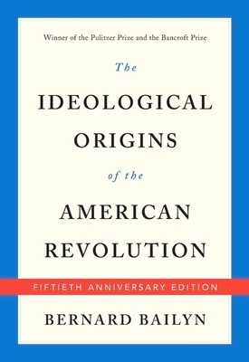 The Ideological Origins of the American Revolution - Bailyn, Bernard
