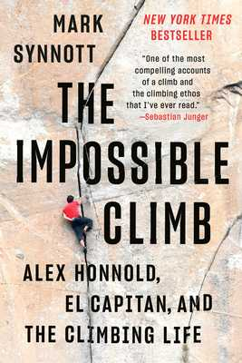 The Impossible Climb: Alex Honnold, El Capitan, and the Climbing Life - Synnott, Mark