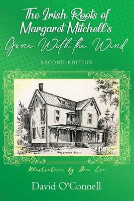 The Irish Roots of Margaret Mitchell's Gone with the Wind, 2nd Edition - O'Connell, David