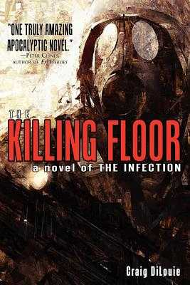 The Killing Floor (a Novel of the Infection) - DiLouie, Craig
