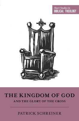 The Kingdom of God and the Glory of the Cross - Schreiner, Patrick, and Ortlund, Dane C (Editor), and Van Pelt, Miles V (Editor)
