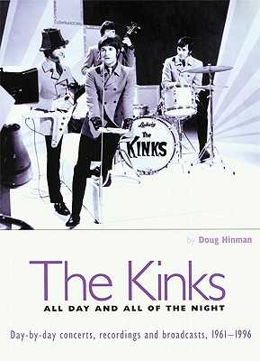 The Kinks - All Day and All of the Night: Day-By-Day Concerts, Recordings and Broadcasts, 1961-1996 - Hinman, Doug, and Kinks, The