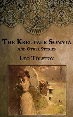 The Kreutzer Sonata: and Other Stories - Tolstoy, Leo