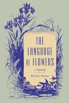 The Language of Flowers: A History - Seaton, Beverly