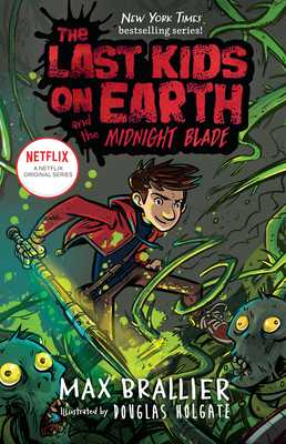 The Last Kids on Earth and the Midnight Blade - Brallier, Max, and Holgate, Douglas