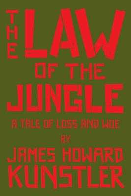 The Law of the Jungle: A Tale of Loss and Woe - Kunstler, James Howard