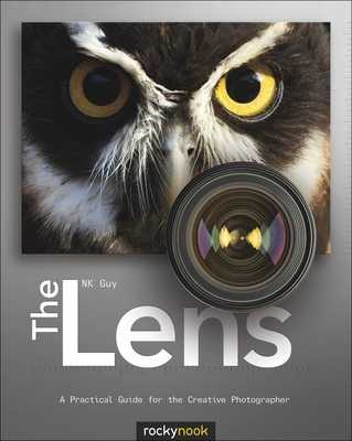 The Lens: A Practical Guide for the Creative Photographer - Guy, NK