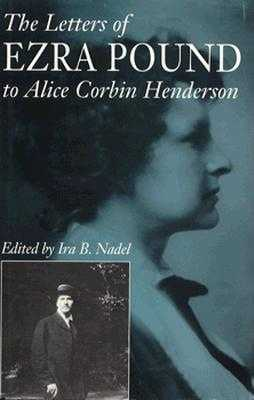 The Letters of Ezra Pound to Alice Corbin Henderson - Pound, Ezra, and Nadel, Ira B (Editor)