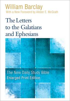 The Letters to the Galatians and Ephesians - Barclay, William, and McGrath, Allister (Foreword by)