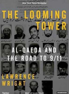 The Looming Tower: Al-Qaeda and the Road to 9/11 - Wright, Lawrence, and Sklar, Alan (Narrator)