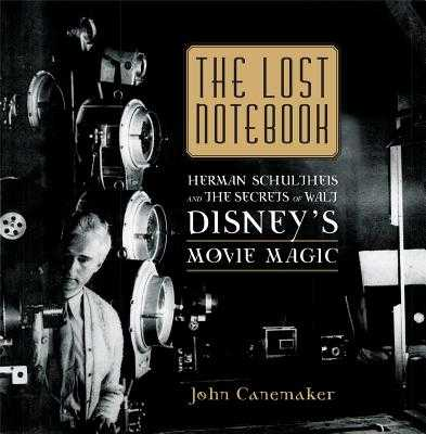 The Lost Notebook: Herman Schultheis & the Secrets of Walt Disney's Movie Magic - Canemaker, John