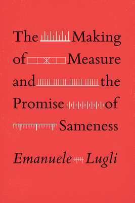 The Making of Measure and the Promise of Sameness - Lugli, Emanuele