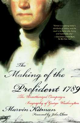 The Making of the Prefident 1789: The Unauthorized Campaign Biography - Kitman, Marvin, and Cleese, John (Foreword by)