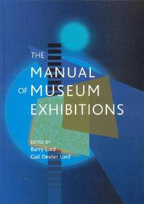 The Manual of Museum Exhibitions - Lord Barry, and Lord, Gail Dexter (Editor), and Lord, Barry (Editor)