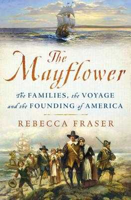 The Mayflower: The Families, the Voyage, and the Founding of America - Fraser, Rebecca