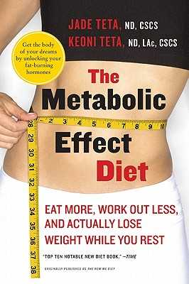 The Metabolic Effect Diet: Eat More, Work Out Less, and Actually Lose Weight While You Rest - Teta, Jade, and Teta, Keoni