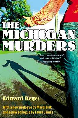 The Michigan Murders - Keyes, Edward, and James, Laura (Epilogue by), and Link, Mardi (Prologue by)