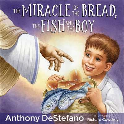 The Miracle of the Bread, the Fish, and the Boy - DeStefano, Anthony, and Cowdrey, Richard