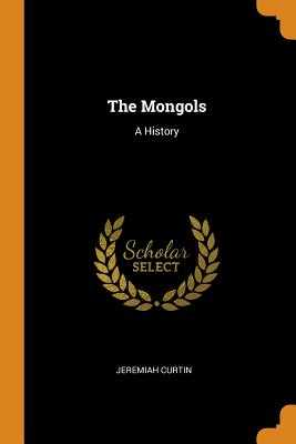 The Mongols: A History - Curtin, Jeremiah