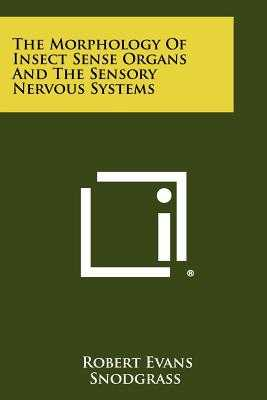 The Morphology Of Insect Sense Organs And The Sensory Nervous Systems - Snodgrass, Robert Evans