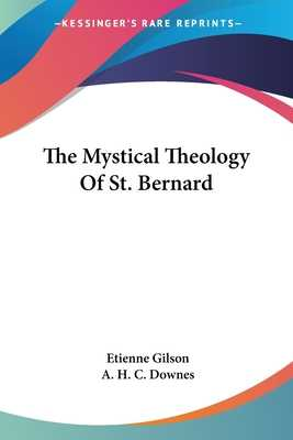 The Mystical Theology Of St. Bernard - Gilson, Etienne, and Downes, A H C (Translated by)