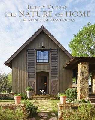 The Nature of Home: Creating Timeless Houses - Dungan, Jeff, and Abranowicz, William (Photographer)