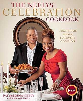 The Neelys' Celebration Cookbook: Down-Home Meals for Every Occasion - Neely, Pat, and Neely, Gina, and Volkwein, Ann