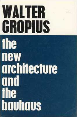 The New Architecture and the Bauhaus - Gropius, Walter, Professor, and Shand, P Morton (Translated by)