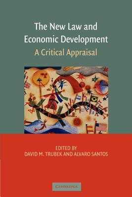 The New Law and Economic Development: A Critical Appraisal - Trubek, David M (Editor), and Santos, Alvaro (Editor)