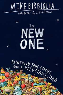 The New One: Painfully True Stories from a Reluctant Dad - Birbiglia, Mike, and Stein, J Hope (Supplement by)