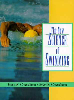 The New Science of Swimming - Counsilman, James E, and Counsilman, Brian E