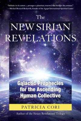 The New Sirian Revelations: Galactic Prophecies for the Ascending Human Collective - Cori, Patricia