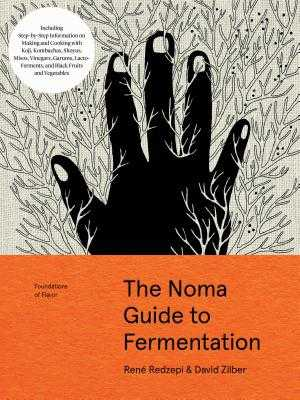 The Noma Guide to Fermentation: Including Koji, Kombuchas, Shoyus, Misos, Vinegars, Garums, Lacto-Ferments, and Black Fruits and Vegetables - Redzepi, Rene, and Zilber, David