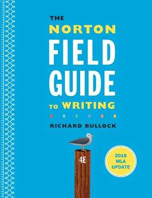 The Norton Field Guide to Writing with 2016 MLA Update - Bullock, Richard, and Goggin, Maureen Daly, and Weinberg, Francine