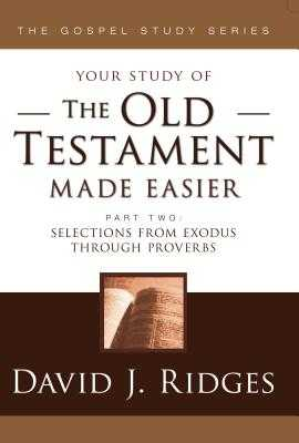 The Old Testament Made Easier Part 2: Selections from Exodus Through Proverbs - Ridges, David J.
