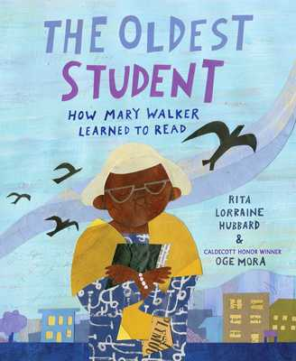 The Oldest Student: How Mary Walker Learned to Read - Hubbard, Rita Lorraine