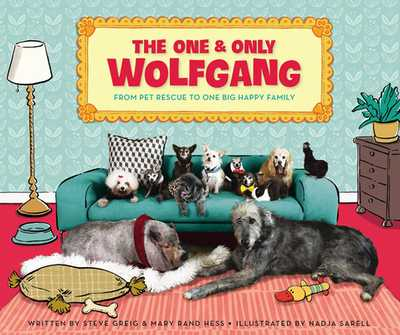 The One and Only Wolfgang: From pet rescue to one big happy family - Greig, Steve, and Hess, Mary Rand, and Picoult, Jodi (Foreword by)