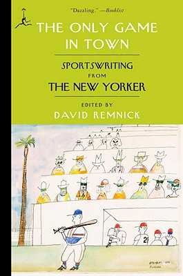 The Only Game in Town: Sportswriting from the New Yorker - Remnick, David (Editor)