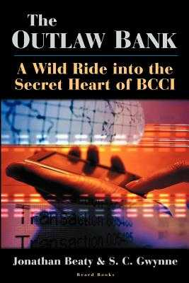 The Outlaw Bank: A Wild Ride Into the Secret Heart of Bcci - Beaty, Jonathan, and Gwynne, S C