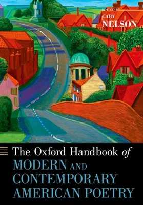 The Oxford Handbook of Modern and Contemporary American Poetry - Nelson, Cary (Editor)