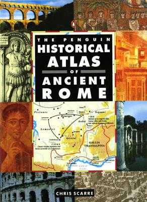 The Penguin Historical Atlas of Ancient Rome - Scarre, Chris