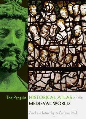 The Penguin Historical Atlas of the Medieval World - Jotischky, Andrew, and Hull, Caroline, and Hall, Simon (Editor)