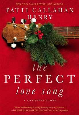 The Perfect Love Song - Henry, Patti Callahan