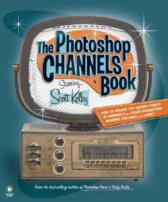 The Photoshop Channels Book - Kelby, Scott