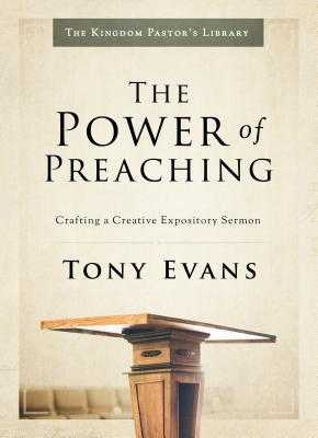 The Power of Preaching: Crafting a Creative Expository Sermon - Evans, Tony